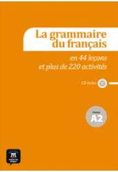 La grammaire du française en 44 leçons et plus de 220 activités - Niveau A2