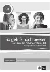 So geht's noch besser zum Goethe- ÖSD-Zertifikat B1 Lehrerhandbuch