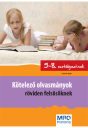 Kötelező olvasmányok röviden felsősöknek 5 8. o.