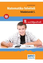 Matematika felvételi feladatsorok 5.   8. osztályosoknak