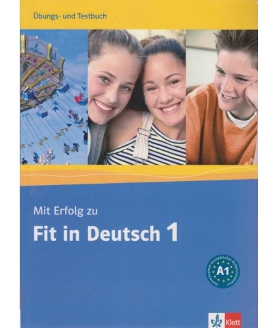Mit Erfolg zu Fit in Deutsch 1 Übungs- und Testbuch A1